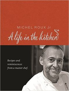 A Life in the Kitchen: Recipes and Reminiscences from a Master Chef: Michel Roux Jr.: 9780297844822: Amazon.com: Books