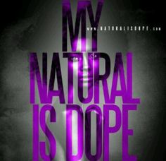 Yeah my natural is dope