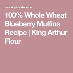 100% Whole Wheat Blueberry Muffins Recipe | King Arthur Flour