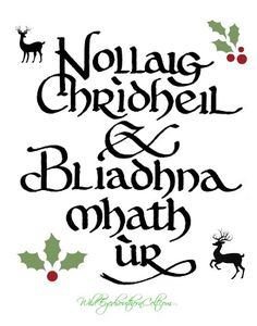 "Would you like to wish someone a Merry Christmas in Scots Gaelic? Here is basic holiday salutation for you to try: Merry Christmas and Happy New Year, in Scots Gaelic is roughly pronounced ""Nollik Chree-hel Blee-una va oor"""