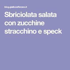 Sbriciolata salata con zucchine stracchino e speck