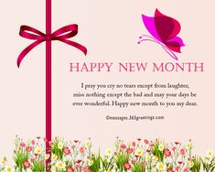 I pray you cry no tears except from laughter, miss nothing except the bad and may your days be ever wonderful. happy new month to you my dear. Happy New Month Prayers, Happy New Month Messages, Happy New Month Quotes, New Month Wishes, New Quotes, Quotes About God, Life Quotes, Valentines Day Ecards, Funny Valentine