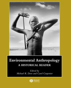 Environmental Anthropology: A Historical Reader (Wiley Blackwell Anthologies in Social and Cultural Anthropology) by Michael Dove http://www.amazon.co.uk/dp/1405111372/ref=cm_sw_r_pi_dp_Bzp3tb1YVXVJV2N2