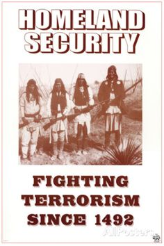Homeland Security - Fighting Terrorism Since 1492 - Native Americans Posters - at AllPosters.com.au