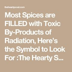 Most Spices are FILLED with Toxic By-Products of Radiation. Also: Top irradiated foods to avoid.