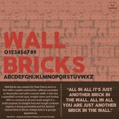 Wall Bricks was created by Thaís Franco and is a font with a capital construction, without ascenders or descenders and with a normal width. It also has a speedball contrast type, straight stems and strokes. With no contrast at all and a bold weight it is multi-purpose, its straight lines and rought contours express a strong personality and the destroid texture kind of ads an vintage look or a grunge appearence.