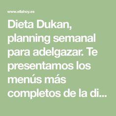Dieta Dukan, planning semanal para adelgazar. Te presentamos los menús más completos de la dieta Dukan para olvidarte de esos kilos de más. ¡Descúbrelos aquí!