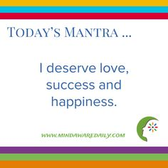 Today's #Mantra. . . I deserve love, success and happiness.  #affirmation #trainyourbrain #ltg  Would you like these mantras in your email inbox?  Click here: