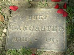 BURT LANCASTER  NOVEMBER 2, 1913 TO OCTOBER 20, 1994  COD:  STROKE-INDUCED HEART ATTACK  BURIAL:  WESTWOOD MEMORIAL PARK, LOS ANGELES, CA