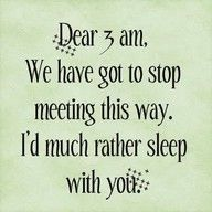 I can relate to this! lol 3 AM is history though. No more regular staying up late. =] More of emotion induced staying up late now. Goodbye 3 AM. Hello 4 AM! And Good morning 7 AMs! =\ I think my sleep pattern's F-ed as is without insomnia. Great Quotes, Quotes To Live By, Funny Quotes, Cant Sleep Quotes Funny, Can't Sleep Quotes, Sleeping Quotes, Hilarious Memes, Awesome Quotes, Sleep Deprived Quotes
