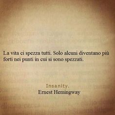 """""""Life breaks us all. Only a few become stronger in the points in which they are broken.nn m interessa nulla del resto Ernest Hemingway, Favorite Quotes, Best Quotes, Love Quotes, Quotes Thoughts, Deep Thoughts, Italian Quotes, Feelings Words, Special Words"""
