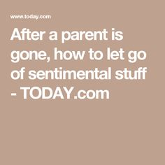 After a parent is gone, how to let go of sentimental stuff - TODAY.com