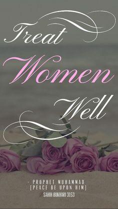 Treat women well - The Prophet Muhammad (peace  be upon him) [Sahih Bukhari 3153] [ Allah God Islam Quran Muhammad (peace be upon him) Jesus (peace be upon him) Hadith Muslim Islamic Quotes ]