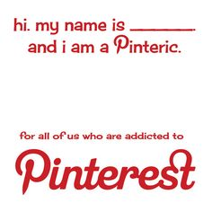 """Hi! My name is Krystal...and I, um..I'm addicted to Pinterest."
