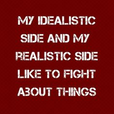 INFP daily contradictions. My realistic and idealistic side are best friends though, to be fair!