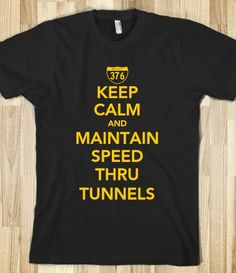 Keep Calm and Maintain Speed Thru Tunnels, awesome 'Burgh tee. Love this!