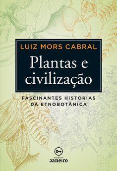 Plantas e civilização: fascinates histórias da etnobotânica