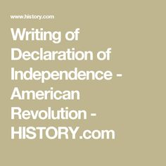 Writing of Declaration of Independence - American Revolution - HISTORY.com