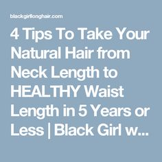4 Tips To Take Your Natural Hair from Neck Length to HEALTHY Waist Length in 5 Years or Less | Black Girl with Long Hair