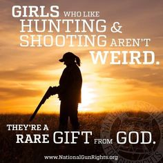Girls who like hunting and shooting aren't weird. They're a rare gift from God.