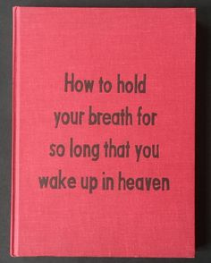 Johan Deckmann. How to hold your breath for so long that you wake up in heaven.