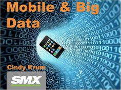 The Coming Paradigm Shift of Mobile and Big Data by Cindy Krum by Search Marketing Expo