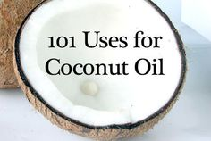 101 Uses for Coconut Oil!  My newest obsession. I will eat, slather, bake and cook with coconut oil. I just love it!