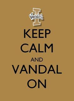 Keep Calm and Vandal On. Go Vandals! U of I