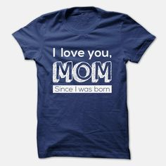I love Mom-Since I was born, Order HERE ==> https://www.sunfrog.com/LifeStyle/I-love-Mom-Mothers-day-RoyalBlue-40928398-Guys.html?53624, Please tag & share with your friends who would love it , #superbowl #birthdaygifts #xmasgifts