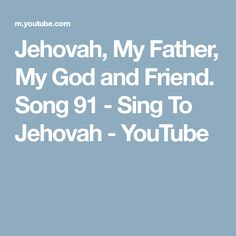 Jehovah, My Father, My God and Friend. Song 91 - Sing To Jehovah - YouTube