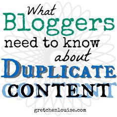 What Bloggers Need to Know About SEO and Duplicate Content: an easy to read explanation from @Gretchen Schaefer Louise