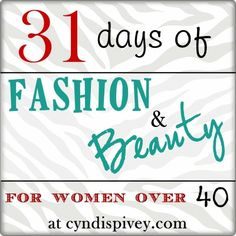 31 Days of Fashion & Beauty For Women Over 40