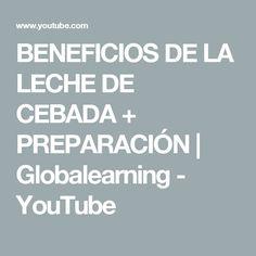 BENEFICIOS DE LA LECHE DE CEBADA + PREPARACIÓN   Globalearning - YouTube