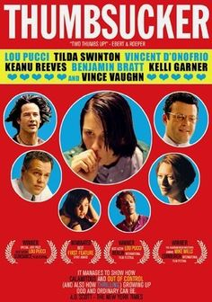 Thumbsucker (2005) Teenager Justin Cobb (Lou Taylor Pucci) has an embarrassing secret: He still sucks his thumb. Berated by his father (Vincent D'Onofrio) for the childish habit and unable to confide in anyone, Justin lets his loopy orthodontist (Keanu Reeves) try hypnosis. Trouble is, it works almost too well, and before long, Justin needs another crutch to keep his angst at bay. Vince Vaughn and Tilda Swinton co-star in director Mike Mills's 2005 Sundance entry.