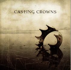 casting crowns my all time favorite christian band they always know how to bring me