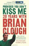 ''Provided You Don't Kiss Me: 20 Years with Brian Clough'' by Duncan Hamilton Hamilton, Brian Clough, Nottingham Forest Fc, Soccer Books, Good Books, My Books, Forest Book, Behind The Lines, Got Him
