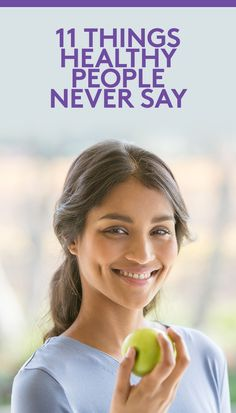 11 Things Healthy People Never Say | Changing your words could help you change your life.