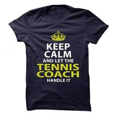 TENNIS COACH Keep Calm And Let Me Handle It T Shirts, Hoodies. Check price ==► https://www.sunfrog.com/No-Category/TENNIS-COACH--Keep-calm.html?41382 $21.99
