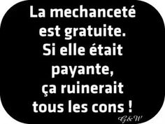 Wickedness is free. If it were paid, it would ruin all the idiots! Wickedness is free. If it were paid, it would ruin all the idiots! Phrases Accrocheuses, Catchy Phrases, The Words, Wise People, Toxic People, Quotes About Everything, Quote Citation, Teen Life, French Quotes