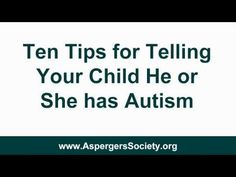 "Telling Children They Have Autism or Aspergers Syndrome - ""Children eventually have to be told that they have autism or Aspergers syndrome which is a form of high functioning autism. This video helps parents (whose children or teenagers have been diagnosed with autism or Aspergers syndrome) approach the conversation. """
