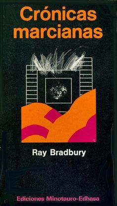 Ray Bradbury: Crónicas marcianas,1950 (The Martian Chronicles).
