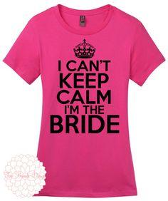 I cant Keep Calm Im The Bride Women's T Shirt Bride Shirt, Wedding Shirt, Wife Shirt on Etsy, $14.99