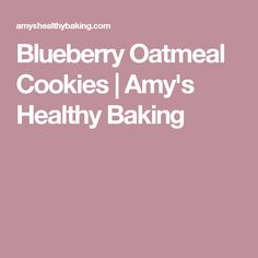 Blueberry Oatmeal Cookies | Amy's Healthy Baking