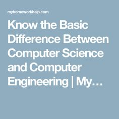 Know the Basic Difference Between Computer Science and Computer Engineering | My…