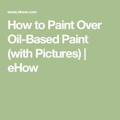 How to Paint Over Oil-Based Paint (with Pictures) | eHow