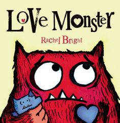 Look out for Love! http://www.amazon.com/Love-Monster-Rachel-Bright/dp/0374346461/ref=sr_1_130?m=A3030B7KEKNTF7&s=merchant-items&ie=UTF8&qid=1394068252&sr=1-130