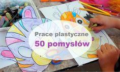 Pomysły na prace plastyczne, inspiracje, zabawy twórcze, techniki plastyczne, kreatywnie, DIY, rysunek, malarstwo, rzeźba, prace plastyczne.