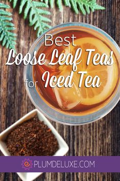 Loose leaf tea is great for iced tea - here are some of the best loose leaf teas for iced tea.