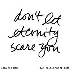 Don't let eternity scare you.