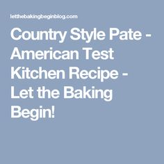 Country Style Pate - American Test Kitchen Recipe - Let the Baking Begin!